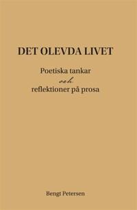 Det olevda livet. Poetiska tankar och reflektioner på prosa.