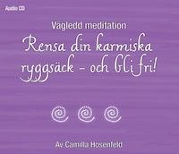 Vägledd meditation: Rensa din karmiska ryggsäck - och bli fri!