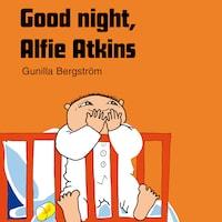 Good night, Alfie Atkins