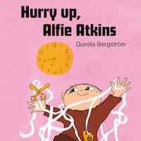 Hurry Up, Alfie Atkins
