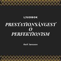 Prestationsångest - Perfektionism