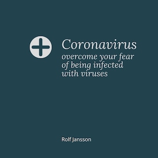 Coronavirus – overcome your fear of being infected with viruses