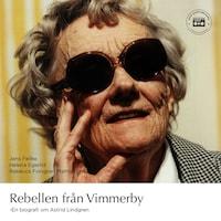 Rebellen från Vimmerby - En biografi om Astrid Lindgren