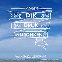 Dik, druk en dronken