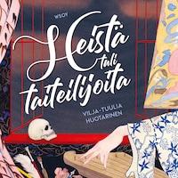 Heistä tuli taiteilijoita : 12 muotokuvaa suomalaisista naistaiteilijoista