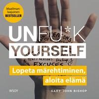 Unfu*k yourself : lopeta märehtiminen. aloita elämä