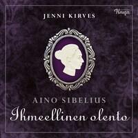 Aino Sibelius - Ihmeellinen olento