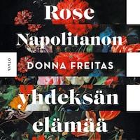 Rose Napolitanon yhdeksän elämää