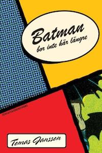 Batman bor inte här längre