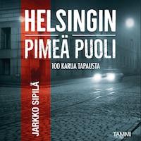 Helsingin pimeä puoli : 100 karua tapausta