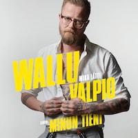 Wallu Valpio : minun tieni