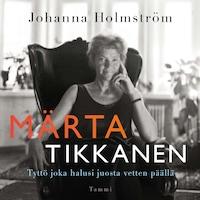 Märta Tikkanen - Tyttö joka halusi juosta vetten päällä