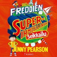 Freddien superihmeellinen seikkailu