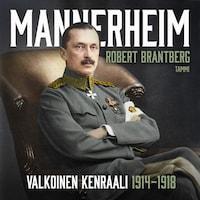 Mannerheim – Valkoinen kenraali 1914–1918