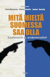 Mitä mieltä Suomessa saa olla – Suvaitsevaisto vs. arvokonservatiivit