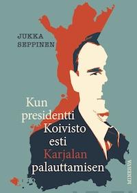 Kun presidentti Koivisto esti Karjalan palauttamisen