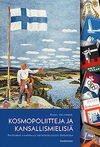 Kosmopoliitteja ja kansallismielisiä – Aatteiden kamppailu sotienvälisessä Suomessa
