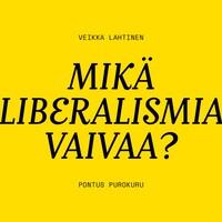 Mikä liberalismia vaivaa?