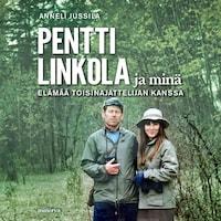 Pentti Linkola ja minä