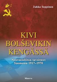 Kivi bolševikin kengässä – Neuvostoliiton tavoitteet Suomessa 1917-1965