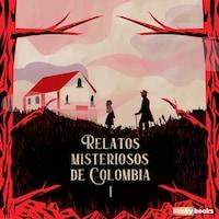 Relatos misteriosos de Colombia 1