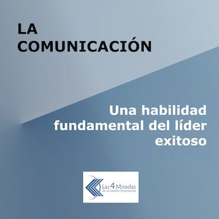 La comunicación: Una habilidad fundamental del líder exitoso
