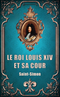 Le Roi Louis XIV et sa Cour (Premium Ebook)