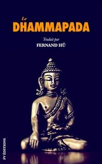 Le Dhammapada: Les versets du Bouddha