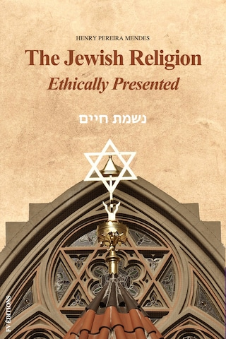 The Jewish Religion Ethically Presented
