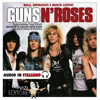 Guns N' Roses - Belli, depravati, e molto cattivi…