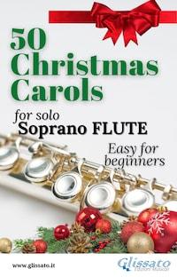 50 Christmas Carols for solo Soprano Flute