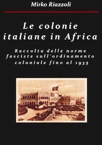 Le colonie africane Una raccolta delle norme fasciste sull'ordinamento coloniale fino al 1935