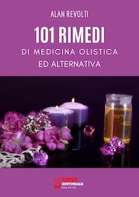 101 Rimedi di Medicina Olistica ed Alternativa