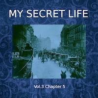 My Secret Life, Vol. 3 Chapter 5